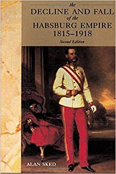 The Decline and Fall of the Habsburg Empire, 1815-1918 (2nd Edition) by Alan Sked (2001-07-19)