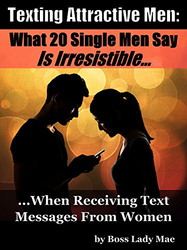 Texting Attractive Men: What 20 Single Men Say Is IRRESISTIBLE When Receiving Text Messages From Women (English Edition)