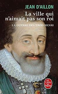 La guerre des trois Henri 03 : La ville qui n'aimait pas son roi