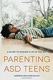 Parenting ASD Teens, Andrew Schlegelmilch, 1849059756