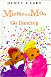 Minnie and Moo Go Dancing, Denys Cazet and Dorling Kindersley Publishing Staff, 0789425157