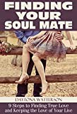 Finding Your Soul Mate: 9 Steps to Finding True Love and Keeping the Love of Your Life