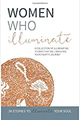 Women Who Illuminate: A collection of illuminating stories that will brighten your heart's journey. Paperback