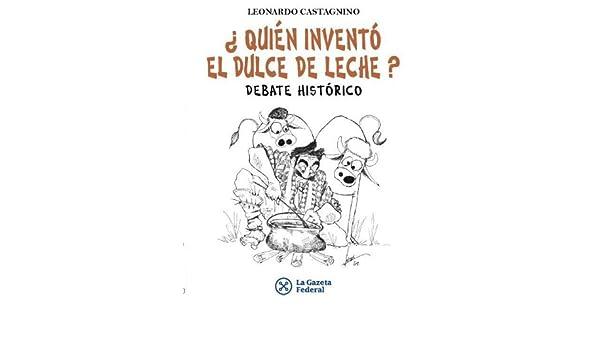 Amazon.com: ¿Quién inventó el dulce de leche? (Spanish Edition) eBook: Leonardo Castagnino: Kindle Store