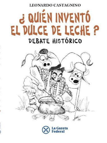¿Quién inventó el dulce de leche? (Spanish Edition) by [Castagnino,
