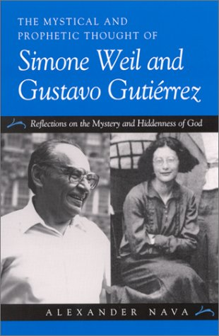 The Mystical and Prophetic Thought of Simone Weil and Gustavo Gutierrez: Reflections on the Mystery and Hiddenness of God pdf epub