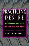 Practicing Desire, Gary W. Dowsett, 0804727120