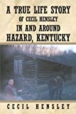 A True Life Story of Cecil Hensley in and Around Hazard, Kentucky, Cecil Hensley, 1456730428