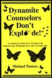Dynamite Counselors Don't Explode! : A Complete Survival Course for Child-Care Workers and Camp Counselors, Pastore, Michael, 0927379643