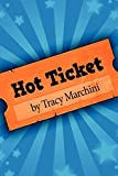 img - for Hot Ticket: Hot Ticket Trilogy: 1 by Tracy Marchini (1-Jul-2011) Paperback book / textbook / text book
