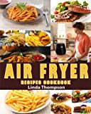 Air Fryer Recipes Cookbook: 365 Days Recipes To Fry, Bake, Grill And Roast With Your Air Fryer