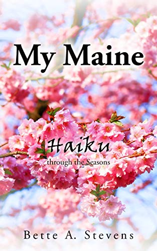 My Maine: Haiku through the Seasons by [Stevens, Bette]