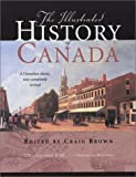 illustrated history of canada - The Illustrated History of Canada: A Canadian Classic, Now Completely Revised