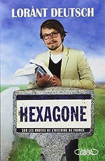 Hexagone : Sur les routes de l'Histoire de France par Deutsch
