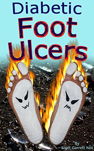 A Fire-Fighter's Struggle with Diabetic Foot Ulcers - You CAN Win This War: A state-trained EMT discusses practical solutions to foot ulcers. Don't wait until it's too late by [Neil, Scott Garrett]
