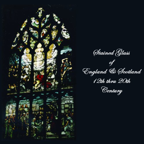 - Stained Glass of England & Scotland 12th-20th century