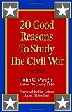 20 Good Reasons to Study the Civil War, John C. Waugh, 1893114465