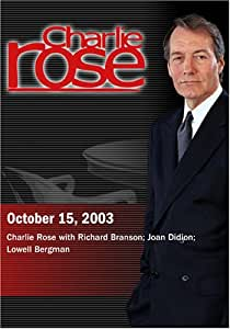 Charlie Rose with Richard Branson; Joan Didion; Lowell Bergman (October 15, 2003)