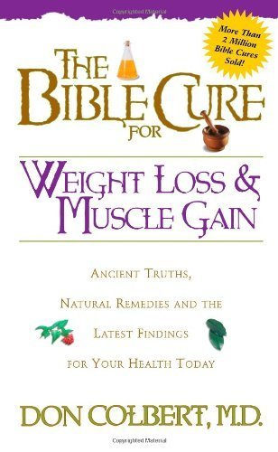 The Bible Cure for Weight Loss and Muscle Gain: Ancient Truths, Natural Remedies and the Latest Findings for Your Health Today (Bible Cure Ser) by Colbert MD, Don (2000) Paperback