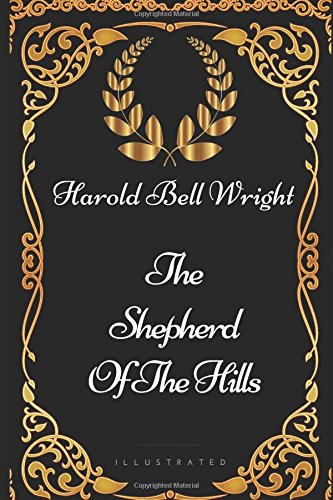 The Shepherd Of The Hills: By Harold Bell Wright - Illustrated