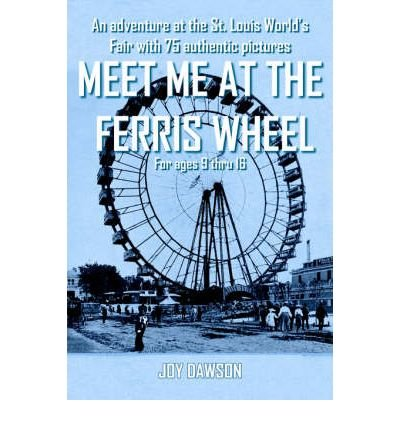 Read Online Meet ME at the Ferris Wheel: An Adventure at the St. Louis World's Fair with 75 Authentic Pictures For Ages 9 Thru 16 (Paperback) - Common pdf epub
