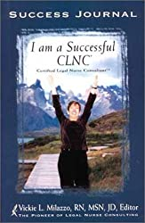 I am a Succesful CLNC: Certified Legal Nurse Consultant Success Journal