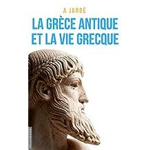 La Grèce antique et la vie grecque: Littérature, histoire, vie publique et vie privée (French Edition)