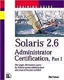 Solaris 2.6 Administrator Certification Training Guide: Pt. 1 (Training Guides)
