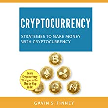 Cryptocurrency: Strategies to Make Money with Cryptocurrency: Cryptocurrency, Bitcoin, Ethereum, Digital Currency, Digital Currencies, Investing Book 2 Audiobook by Gavin S. Finney Narrated by Sean Posvistak
