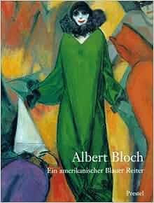 Albert Bloch: Ein Amerikanischer Blauer Reiter: 9783791317762: Amazon