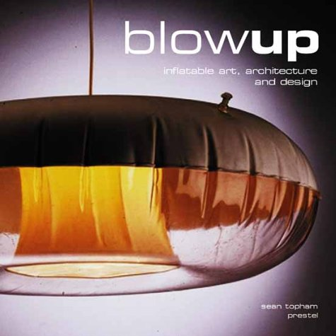 Blowup:inflatable art- architecture- and design