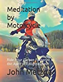 Search : Meditation by Motorcycle: Ride Your Carbon Footprint to the Apex of Enlightenment