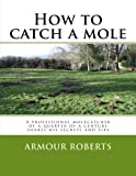 How to catch a mole: A professional molecatcher of a quarter of a century shares his secrets and tips