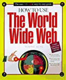 How to Use the World Wide Web, Wayne Ause, 156276392X