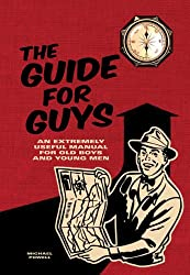 The Guide for Guys: An Extremely Useful Manual for Old Boys and Young Men