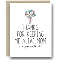 Funny Mother's Day Card - Thanks For Keeping Me Alive, Mom. I Appreciate It!