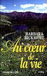 Au coeur de la vie par Barbara Bickmore