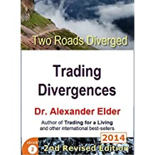 Two Roads Diverged: Trading Divergences (Trading with Dr Elder Book 2)