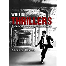 Writing Thrillers: The Writer's Guide to Crafting Tales of Suspense