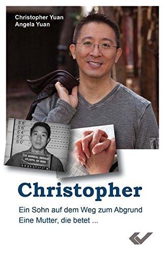 Christopher: Ein Sohn auf dem Weg zum Abgrund. Eine Mutter, die betet