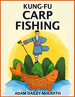 Kung Fu Carp Fishing: Tips and techniques for fly fishing for carp (catching carp, catching carp with flies, how to catch carp, fly casting for carp, fly casting) (English Edition) de [Dailey-McIlrath, Adam, Publishing, Iron Ring]