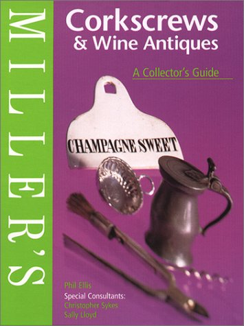 Miller's: Corkscrews & Wine Antiques, A Collector's Guide by Phil Ellis