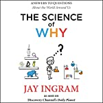 The Science of Why: Answers to Questions About the World Around Us | Jay Ingram