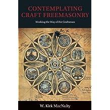 Contemplating Craft Freemasonry: Working the Way of the Craftsman