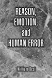 Reason, Emotion, and Human Error, William P. Best, 1425788025