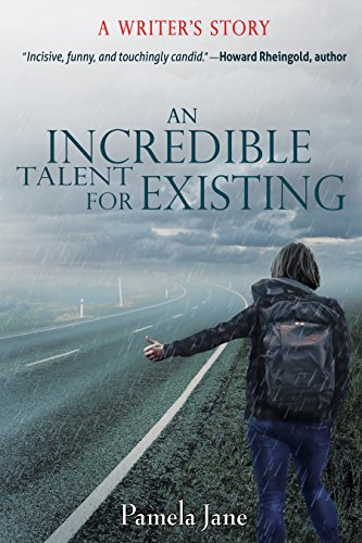 An Incredible Talent for Existing: A Writer's Story by [Jane, Pamela]
