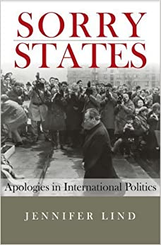Sorry States: Apologies in International Politics (Cornell Studies in Security Affairs) by Lind, Jennifer(February 25, 2010)