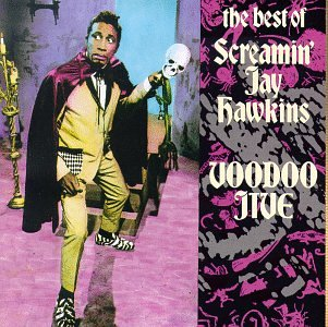 screamin jay hawkins the best of by screamin jay hawkins  the best of by screamin jay hawkins voodoo jive
