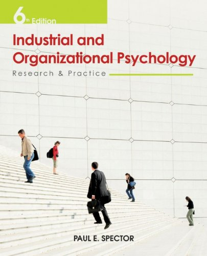 Industrial and Organizational Psychology: Research and Practice (Industrial And Organizational Psychology Spector 6th Edition)