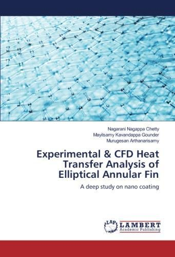 Experimental & CFD Heat Transfer Analysis of Elliptical Annular Fin: A deep study on nano coating ebook